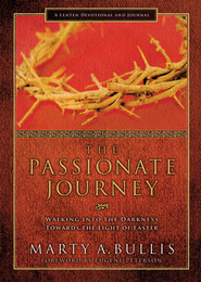 The Passionate Journey: Walking into the Darkness Towards the Light of Easter - eBook  -     By: Marty Bullis