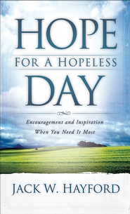 Hope for a Hopeless Day: Encouragement and Inspiration When You Need it Most - eBook  -     By: Jack Hayford