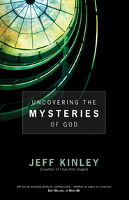 Uncovering the Mysteries of God - eBook  -     By: Jeff Kinley