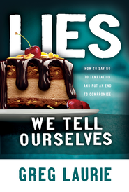 Lies We Tell Ourselves: How to Say No to Temptation and Put an End to Compromise - eBook  -     By: Greg Laurie