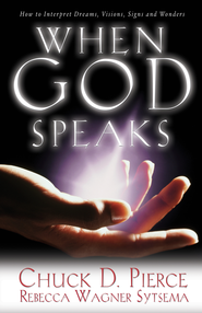 When God Speaks: How to Interpret Dreams, Visions, Signs and Wonders - eBook  -     By: Chuck D. Pierce, Rebecca Wagner Sytsema
