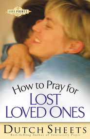 How to Pray for Lost Loved Ones - eBook  -     By: Dutch Sheets