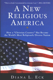 A New Religious America: How a Christian Country Has Become the World's Most Religiously Diverse Nation  -     By: Diana L. Eck
