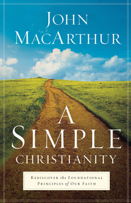 A Simple Christianity: Rediscover the Foundational Principles of Our Faith - eBook  -     By: John MacArthur