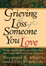 Grieving the Loss of Someone You Love: Daily Meditations to Help You Through the Grieving Process - eBook  -     By: Raymond Mitsch, Lynn Brookside
