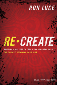 ReCreate: Building a Culture in Your Home Stronger Than The Culture Deceiving Your Kids (STUDY GUIDE) - eBook  -     By: Ron Luce