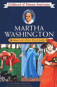 Martha Washington: America's First Lady                             -     By: Jean Brown Wagoner     Illustrated By: Leslie Goldstein