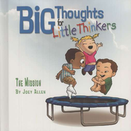 Big Thoughts for Little Thinkers: The Mission   -     By: Joey Allen
