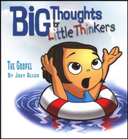 Big Thoughts for Little Thinkers: The Gospel   -              By: Joey Allen