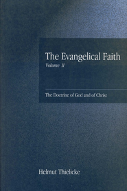 The Evangelical Faith, Volume 2: The Doctrine of God and of Christ  -              By: Helmut Thielicke