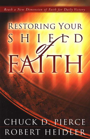 Restoring Your Shield of Faith: Reach a New Dimension of Faith for Daily Victory - eBook  -     By: Chuck D. Pierce, Robert Heidler