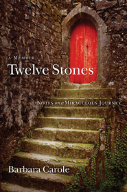 Twelve Stones: Notes on a Miraculous Journey- A Memoir - eBook  -     By: Barbara Carole