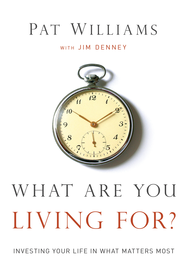 What Are You Living For?: Investing Your Life in What Matter's Most - eBook  -     By: Pat Williams