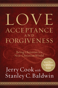 Love, Acceptance and Forgiveness: Being Christian in a Non-Christian World - eBook  -     By: Jerry Cook, Stanley C. Baldwin
