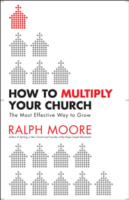How to Multiply Your Church: The Most Effective Way to Grow God's Kingdom - eBook  -     By: Ralph Moore