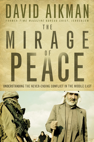 The Mirage of Peace: Understand The Never-Ending Conflict in the Middle East - eBook  -     By: David Aikman