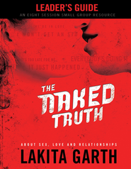 The Naked Truth Leader's Guide: About Sex, Love and Relationships - eBook  -     By: Lakita Garth