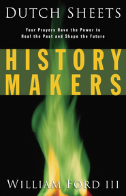 History Makers: Your Prayers Have the Power to Heal the Past and Shape the Future - eBook  -     By: Dutch Sheets