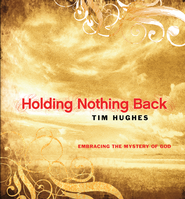 Holding Nothing Back: Embracing the Mystery of God - eBook  -     By: Tim Hughes