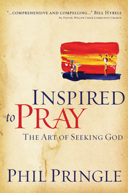 Inspired to Pray: The Art of Seeking God - eBook  -     By: Phil Pringle
