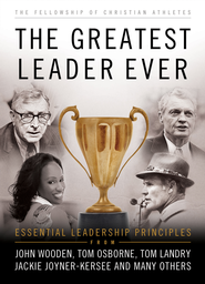 The Greatest Leader Ever: Essential Leadership Principles - eBook  -     Edited By: Dan Britton     By: Fellowship of Christian Athletes