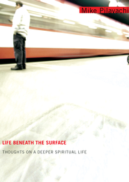 Life Beneath the Surface: Thoughts on a Deeper Spiritual Life - eBook  -     By: Mike Pilavachi