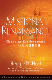 Missional Renaissance: Changing the Scorecard for the Church - eBook  -     By: Reggie McNeal
