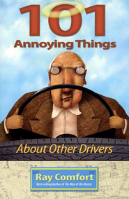 101 Annoying Things About Other Drivers  -     By: Ray Comfort