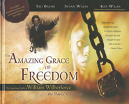 The Amazing Grace of Freedom: The Inspiring Faith of   William Wilberforce, the Slaves' Champion  -     By: Ted Baehr, Ken Wales, Susan Wales