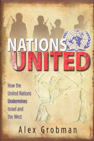 Nations United: How the United Nations Undermines   Israel and the West  -     By: Alex Grobman