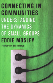 Connecting in Communities: Understanding the Dynamics  of Small Groups  -     By: Eddie Mosley
