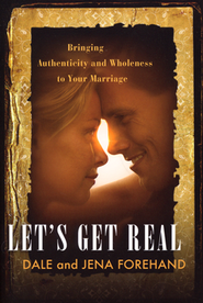 Let's Get Real: Bringing Authenticity and Wholeness to Your Marriage  -     By: Jena Forehand