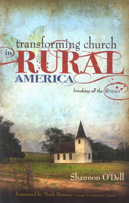 Transforming Church in Rural America: Breaking All the Rurals  -              By: Shannon O'Dell
