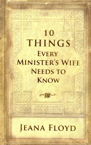 10 Things Every Minister's Wife Needs To Know  -     By: Jeana Floyd