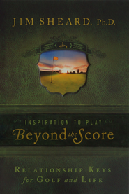 Beyond the Score: Relationship Keys for Golf and Life  -     By: Jim Sheard