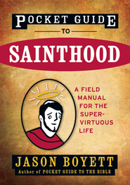 Pocket Guide to Sainthood: The Field Manual for the Super-Virtuous Life - eBook  -     By: Jason Boyett