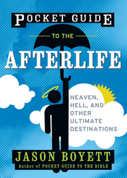 Pocket Guide to the Afterlife: Heaven, Hell, and Other Ultimate Destinations - eBook  -     By: Jason Boyett