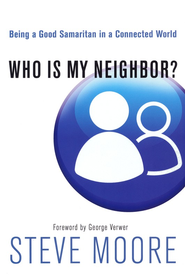 Who Is My Neighbor?: Being a Good Samaritan in a Connected World  -     By: Steve Moore