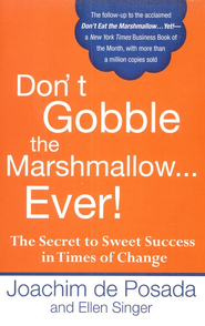 Don't Gobble the Marshmallow Ever!  -     By: Joachim de Posada