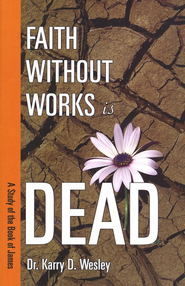 Faith Without Works is Dead   -     By: Karry D. Wesley