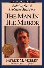 The Man in the Mirror: Solving the 24 Problems Men Face   -     By: Patrick Morley