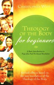 Theology of the Body for Beginners   -              By: Christopher West