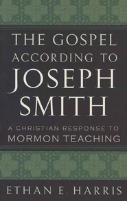 Gospel According to Joseph Smith: A Christian Response to Mormon Teaching  -     By: Ethan E. Harris