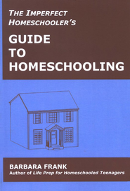 The Imperfect Homeschooler's Guide to Homeschooling   -     By: Barbara Frank