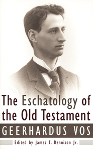 Eschatology of the Old Testament   -     By: Geerhardus Vos