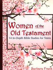 Women of the Old Testament: 14 In-Depth Bible Studies for Teens  -     By: Barbara Frank