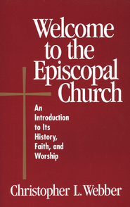Welcome to the Episcopal Church: An Introduction to Its History, Faith, and Worship  -     By: Christopher L. Webber