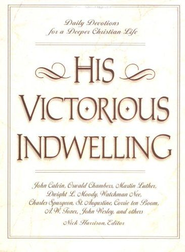 His Victorious Indwelling: Daily Devotions for a Deeper Christian Life  -              Edited By: Nick Harrison