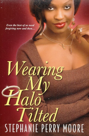 Wearing My Halo Tilted  -     By: Stephanie Perry Moore