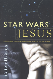 Star Wars Jesus  -     By: Caleb Grimes